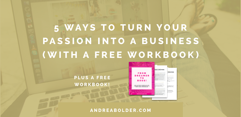 5 ways to turn your passion into your business