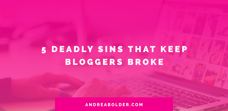 The 5 Deadly Sins That Keep Bloggers Broke