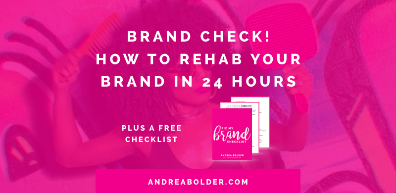 Brand Check! How To Rehab Your Brand In 24 Hours