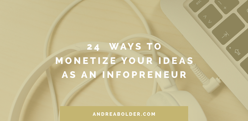 24 Ways To Monetize Your Ideas As An Infopreneur