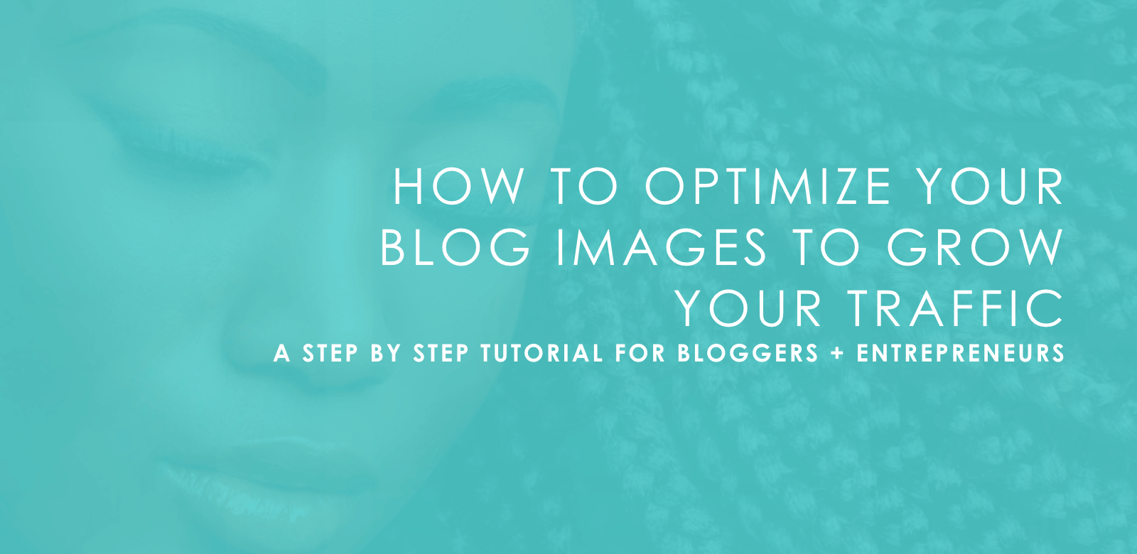 HOW TO OPTIMIZE YOUR BLOG IMAGES TO GROW YOUR TRAFFIC
