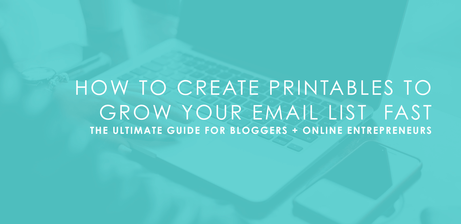 How to Create Printables To Grow Your Email List Fast