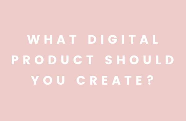 What Digital Product Should You Create